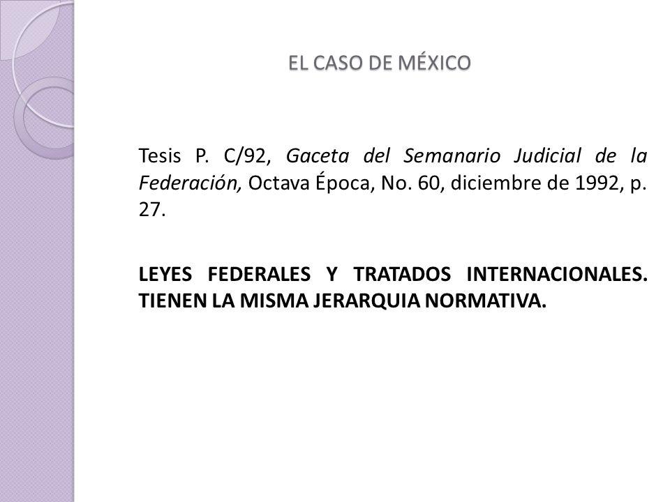EL CASO DE MÉXICO Tesis P. C/92, Gaceta del Semanario Judicial de la Federación, Octava Época, No. 60, diciembre de 1992, p. 27.