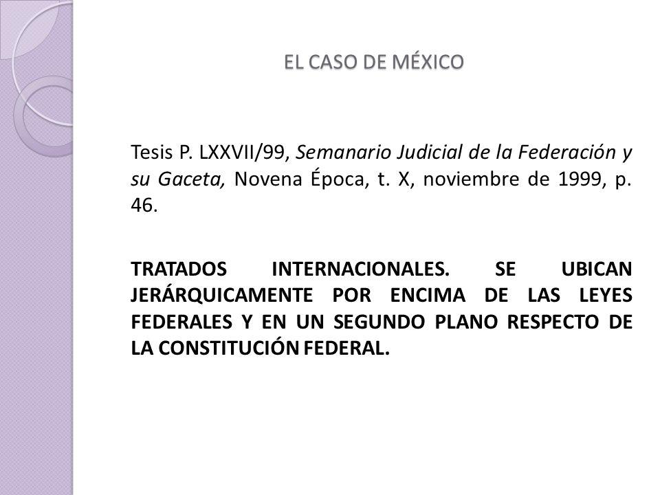 EL CASO DE MÉXICO Tesis P. LXXVII/99, Semanario Judicial de la Federación y su Gaceta, Novena Época, t. X, noviembre de 1999, p. 46.