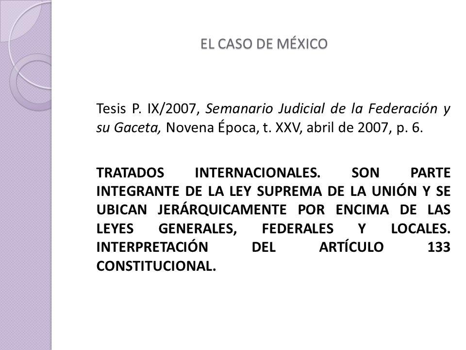 EL CASO DE MÉXICO Tesis P. IX/2007, Semanario Judicial de la Federación y su Gaceta, Novena Época, t. XXV, abril de 2007, p. 6.
