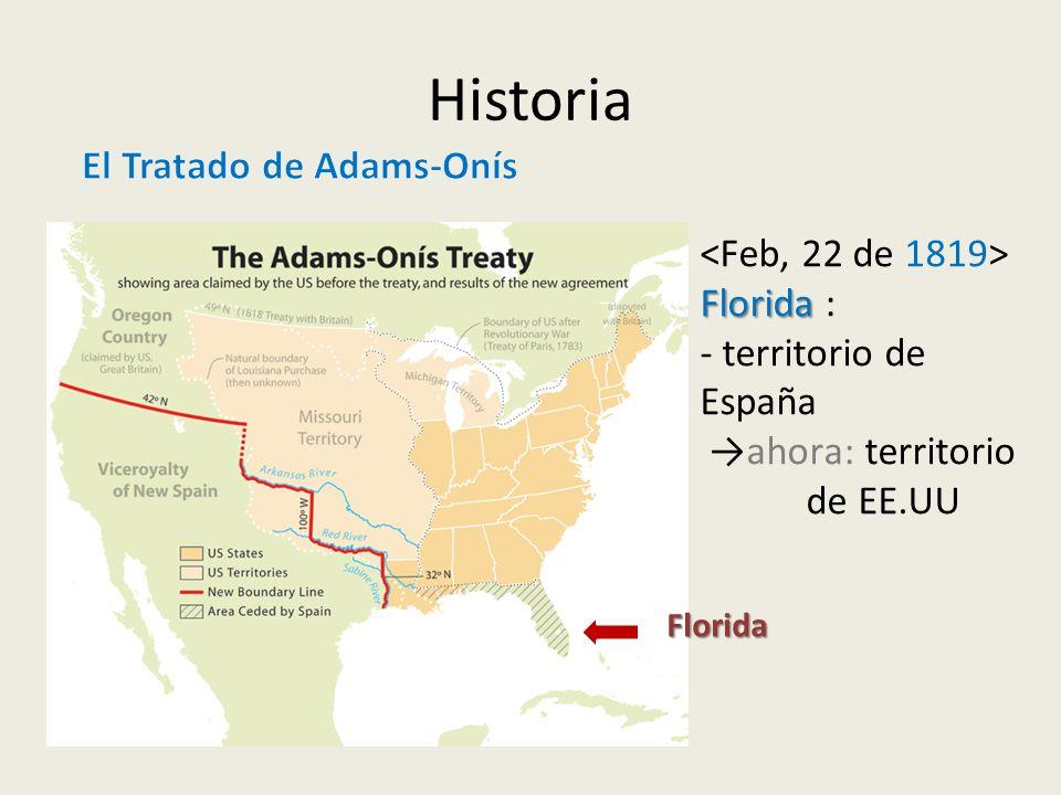 Historia El Tratado de Adams-Onís <Feb, 22 de 1819> Florida :