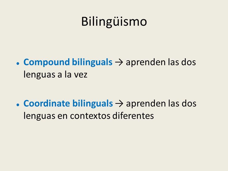 Bilingüismo Compound bilinguals → aprenden las dos lenguas a la vez