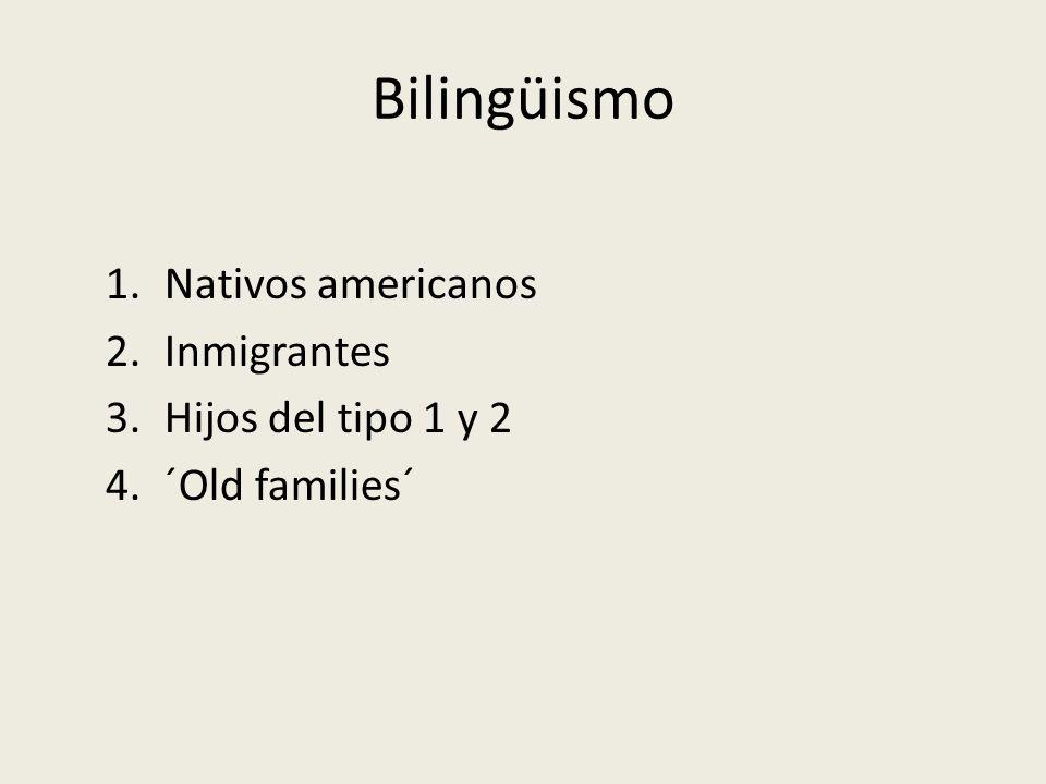Bilingüismo Nativos americanos Inmigrantes Hijos del tipo 1 y 2