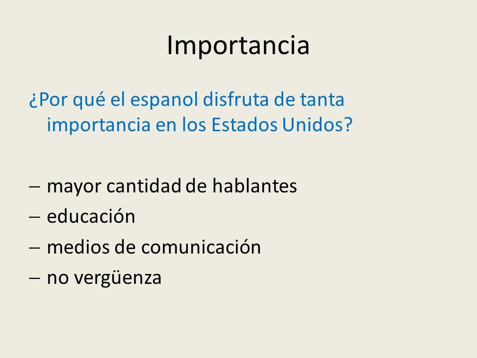 Importancia ¿Por qué el espanol disfruta de tanta importancia en los Estados Unidos mayor cantidad de hablantes.