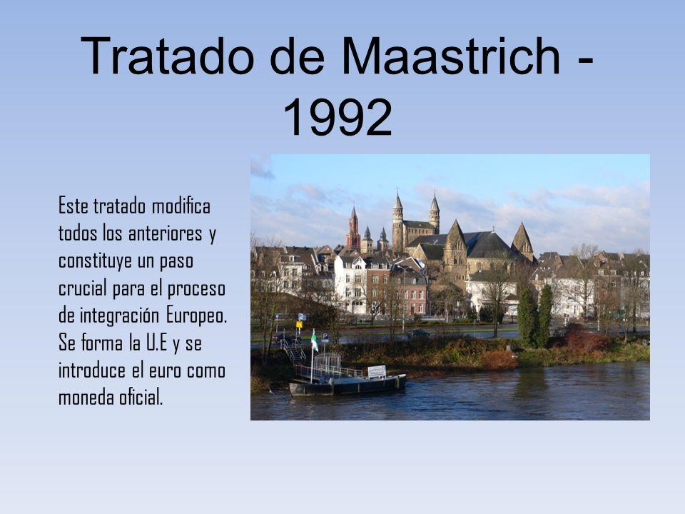 Tratado de Maastrich - 1992 Este tratado modifica todos los anteriores y constituye un paso crucial para el proceso de integración Europeo.