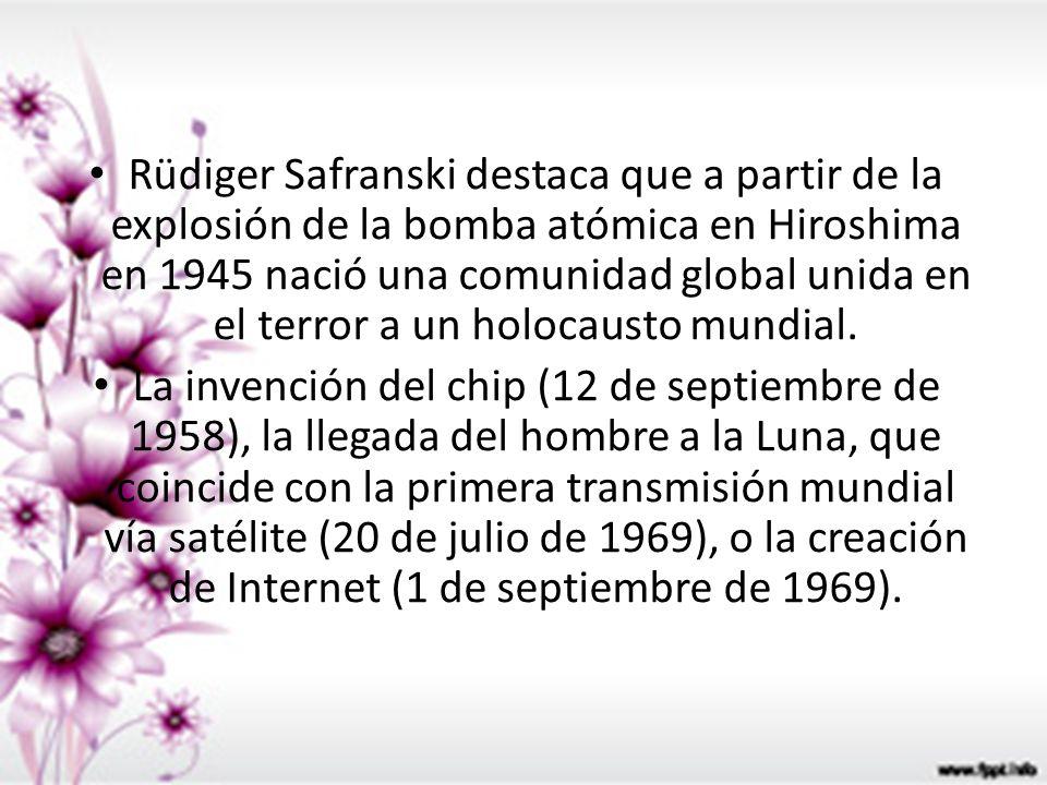 Rüdiger Safranski destaca que a partir de la explosión de la bomba atómica en Hiroshima en 1945 nació una comunidad global unida en el terror a un holocausto mundial.