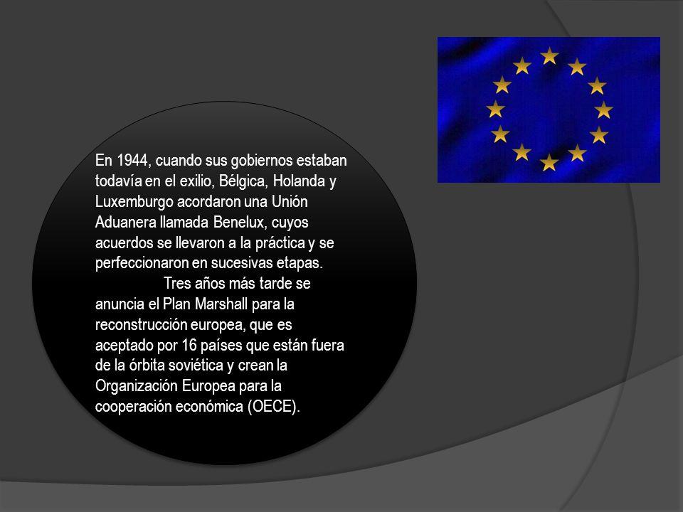 En 1944, cuando sus gobiernos estaban todavía en el exilio, Bélgica, Holanda y Luxemburgo acordaron una Unión Aduanera llamada Benelux, cuyos acuerdos se llevaron a la práctica y se perfeccionaron en sucesivas etapas.