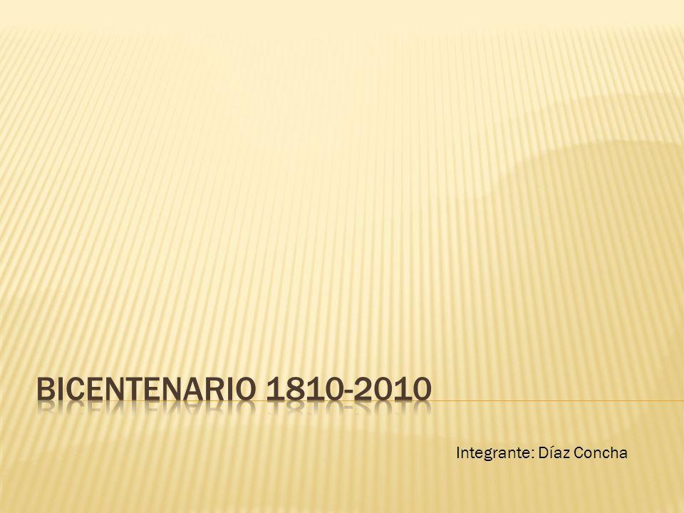 Bicentenario 1810-2010 Integrante: Díaz Concha