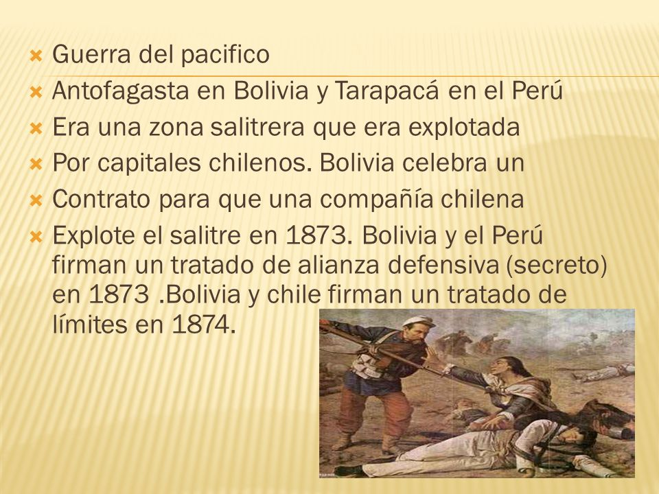 Guerra del pacifico Antofagasta en Bolivia y Tarapacá en el Perú. Era una zona salitrera que era explotada.