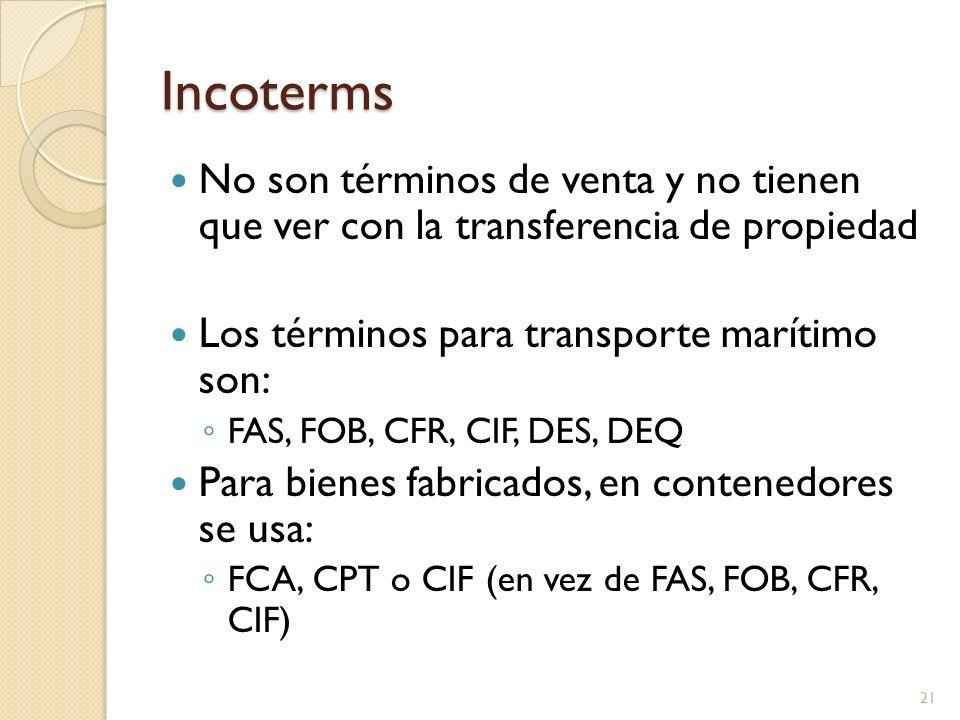 Incoterms No son términos de venta y no tienen que ver con la transferencia de propiedad. Los términos para transporte marítimo son: