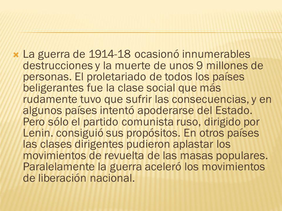 La guerra de 1914-18 ocasionó innumerables destrucciones y la muerte de unos 9 millones de personas.