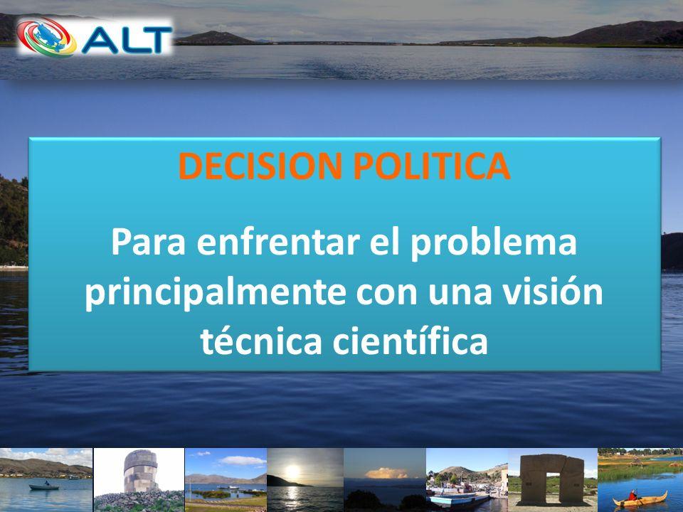 DECISION POLITICA Para enfrentar el problema principalmente con una visión técnica científica