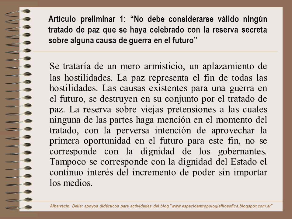 Artículo preliminar 1: No debe considerarse válido ningún tratado de paz que se haya celebrado con la reserva secreta sobre alguna causa de guerra en el futuro
