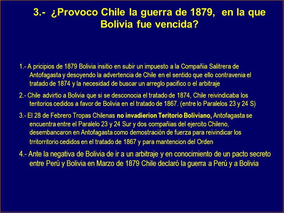 3.- ¿Provoco Chile la guerra de 1879, en la que Bolivia fue vencida