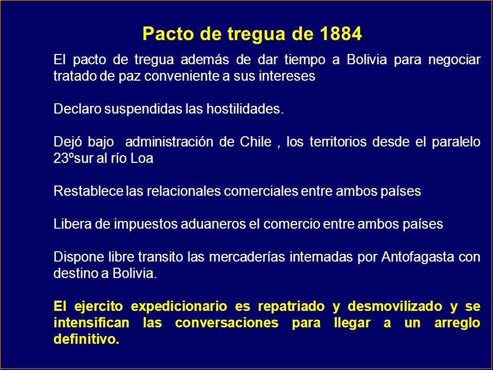 Pacto de tregua de 1884 El pacto de tregua además de dar tiempo a Bolivia para negociar tratado de paz conveniente a sus intereses.