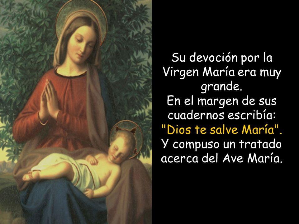 Su devoción por la Virgen María era muy grande.
