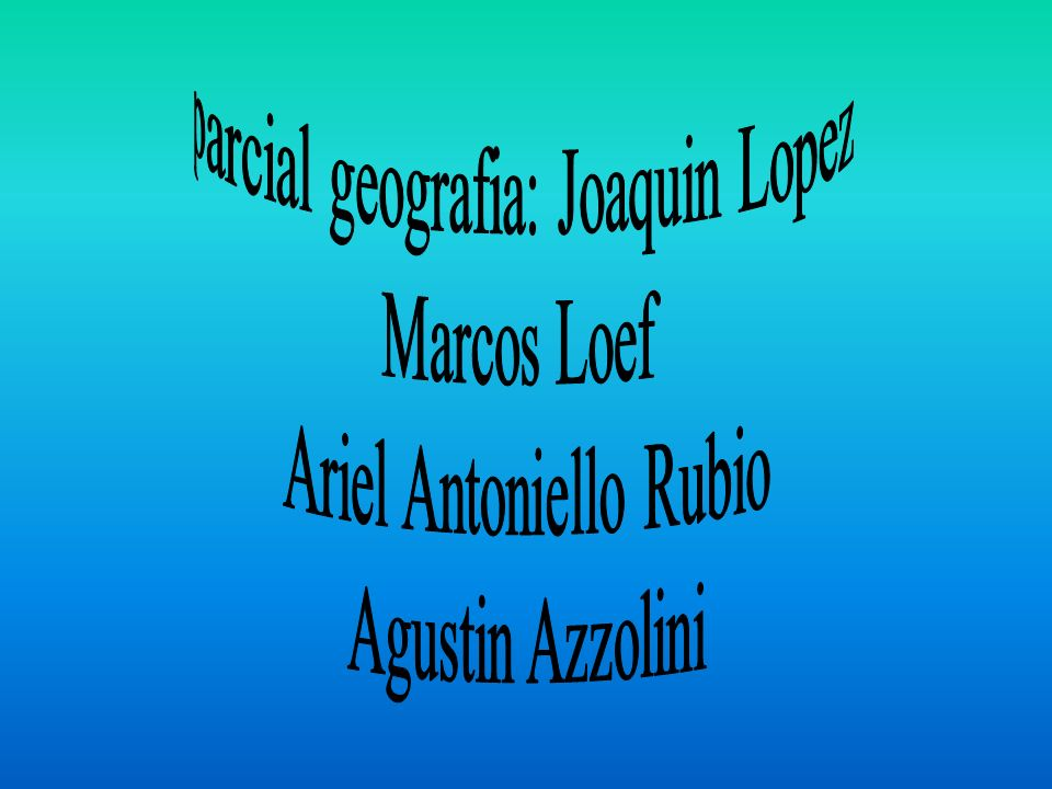 parcial geografia: Joaquin Lopez Marcos Loef Ariel Antoniello Rubio