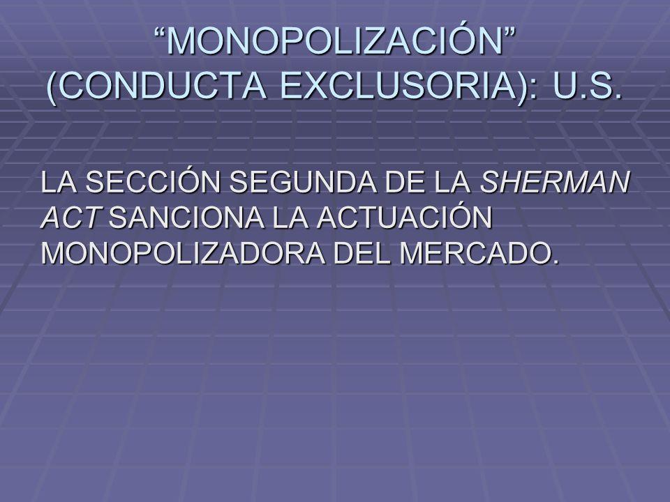 MONOPOLIZACIÓN (CONDUCTA EXCLUSORIA): U.S.