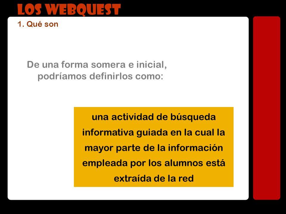 LOS WEBQUEST 1. Qué son De una forma somera e inicial, podríamos definirlos como: