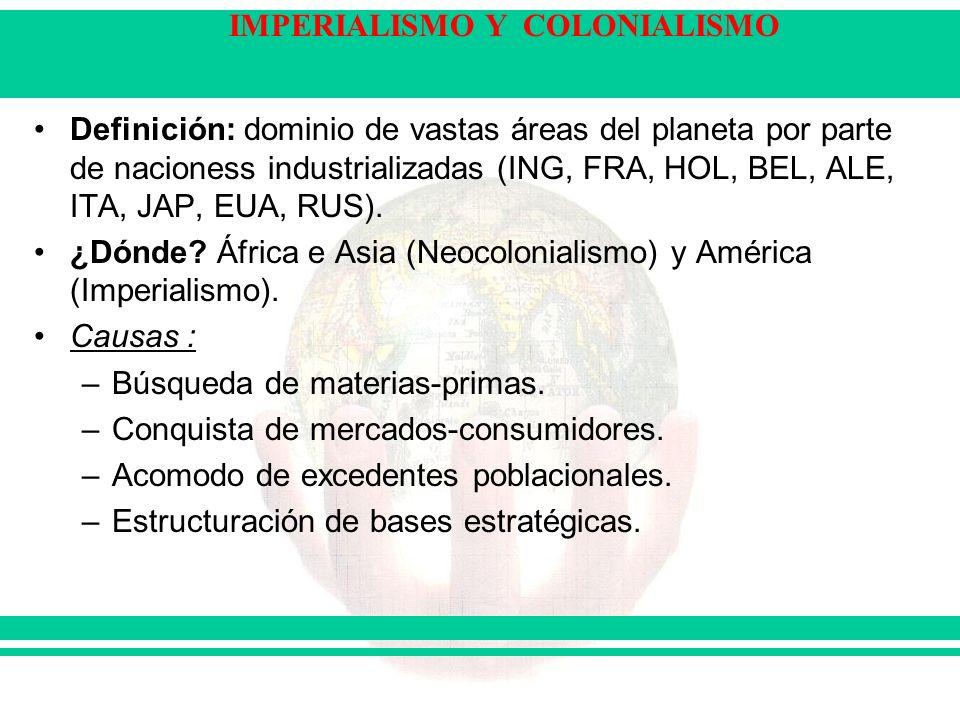 Definición: dominio de vastas áreas del planeta por parte de nacioness industrializadas (ING, FRA, HOL, BEL, ALE, ITA, JAP, EUA, RUS).