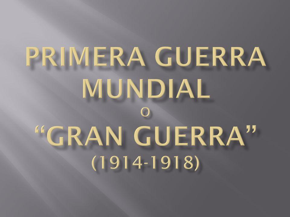 PRIMERA GUERRA MUNDIAL O GRAN GUERRA (1914-1918)