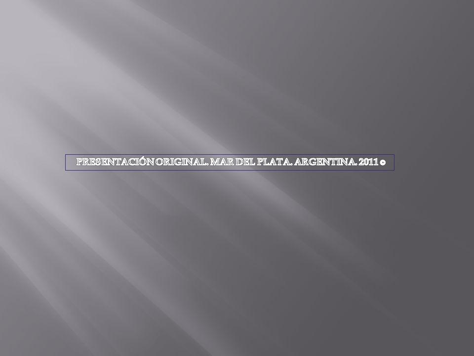 PRESENTACIÓN ORIGINAL. MAR DEL PLATA. ARGENTINA. 2011 ©
