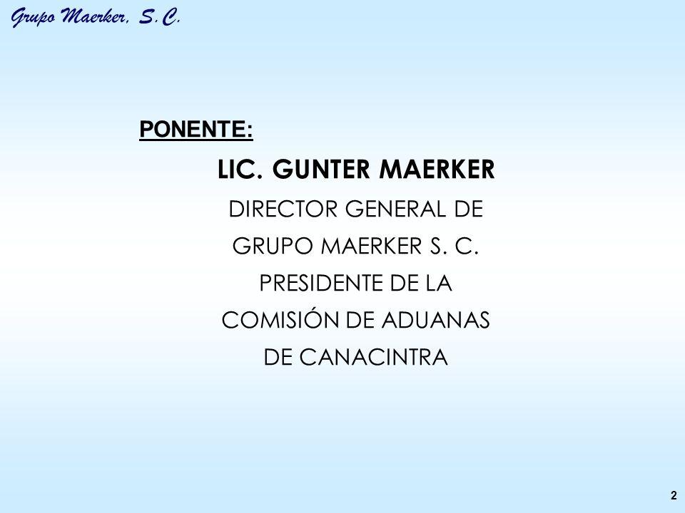 LIC. GUNTER MAERKER PONENTE: DIRECTOR GENERAL DE GRUPO MAERKER S. C.