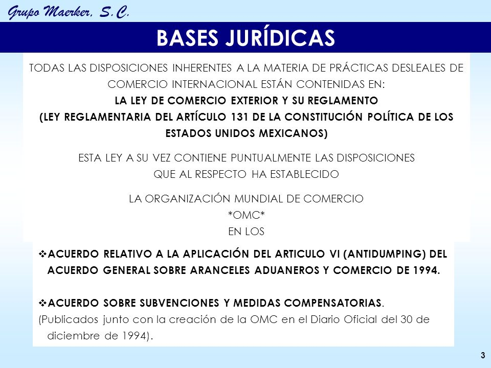 BASES JURÍDICAS TODAS LAS DISPOSICIONES INHERENTES A LA MATERIA DE PRÁCTICAS DESLEALES DE COMERCIO INTERNACIONAL ESTÁN CONTENIDAS EN: