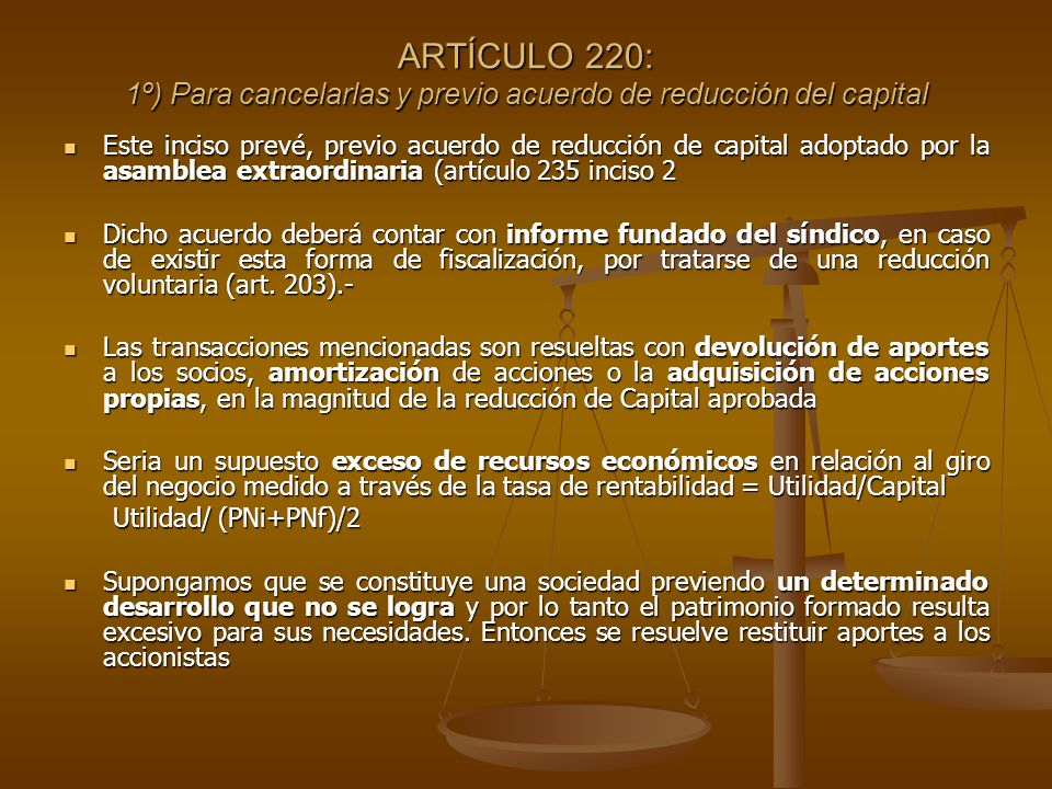 ARTÍCULO 220: 1º) Para cancelarlas y previo acuerdo de reducción del capital