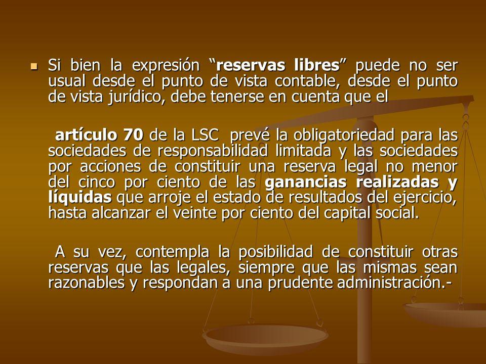 Si bien la expresión reservas libres puede no ser usual desde el punto de vista contable, desde el punto de vista jurídico, debe tenerse en cuenta que el