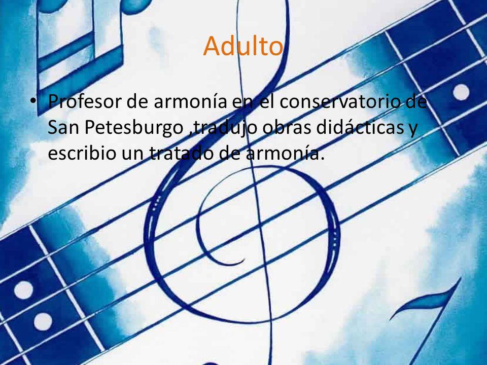 Adulto Profesor de armonía en el conservatorio de San Petesburgo ,tradujo obras didácticas y escribio un tratado de armonía.