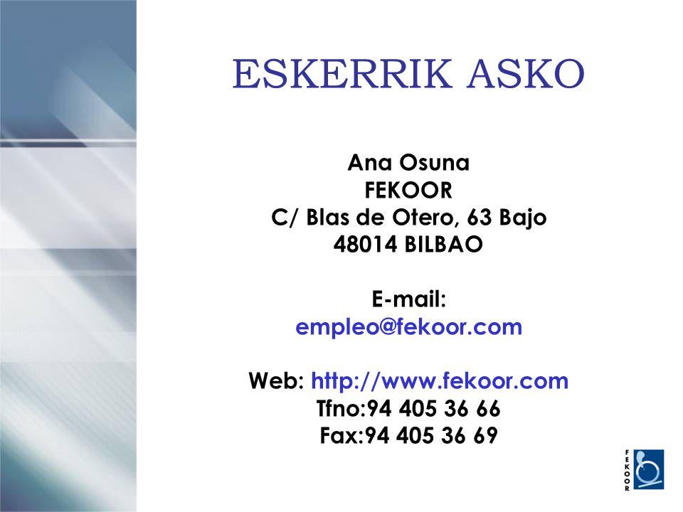 ESKERRIK ASKO Ana Osuna FEKOOR C/ Blas de Otero, 63 Bajo 48014 BILBAO E-mail: empleo@fekoor.com Web: http://www.fekoor.com Tfno:94 405 36 66 Fax:94 405 36 69
