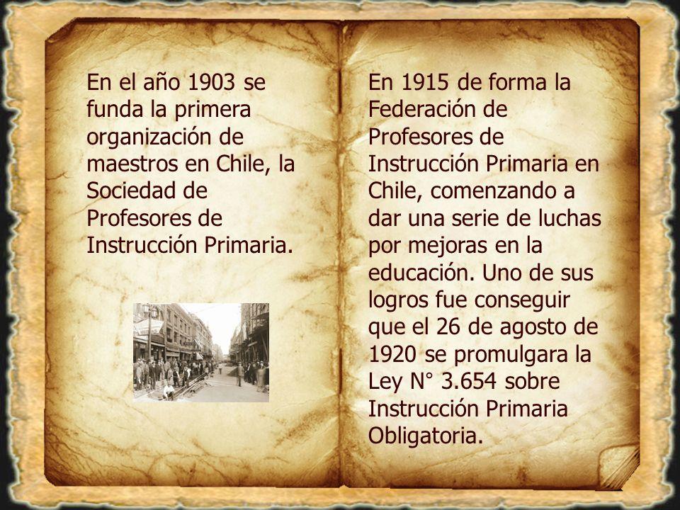 En el año 1903 se funda la primera organización de maestros en Chile, la Sociedad de Profesores de Instrucción Primaria.