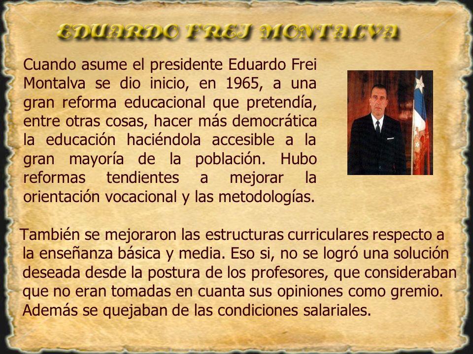 Cuando asume el presidente Eduardo Frei Montalva se dio inicio, en 1965, a una gran reforma educacional que pretendía, entre otras cosas, hacer más democrática la educación haciéndola accesible a la gran mayoría de la población. Hubo reformas tendientes a mejorar la orientación vocacional y las metodologías.