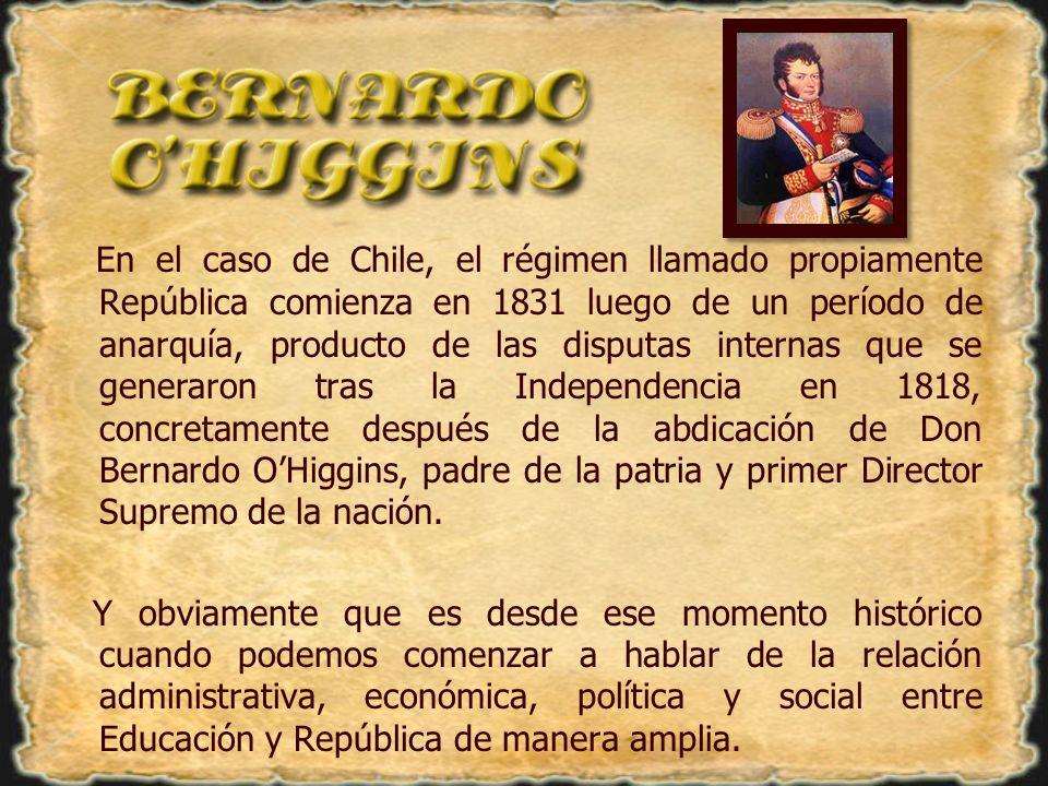 En el caso de Chile, el régimen llamado propiamente República comienza en 1831 luego de un período de anarquía, producto de las disputas internas que se generaron tras la Independencia en 1818, concretamente después de la abdicación de Don Bernardo O'Higgins, padre de la patria y primer Director Supremo de la nación.