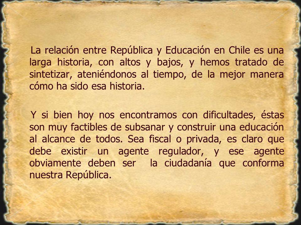 La relación entre República y Educación en Chile es una larga historia, con altos y bajos, y hemos tratado de sintetizar, ateniéndonos al tiempo, de la mejor manera cómo ha sido esa historia.
