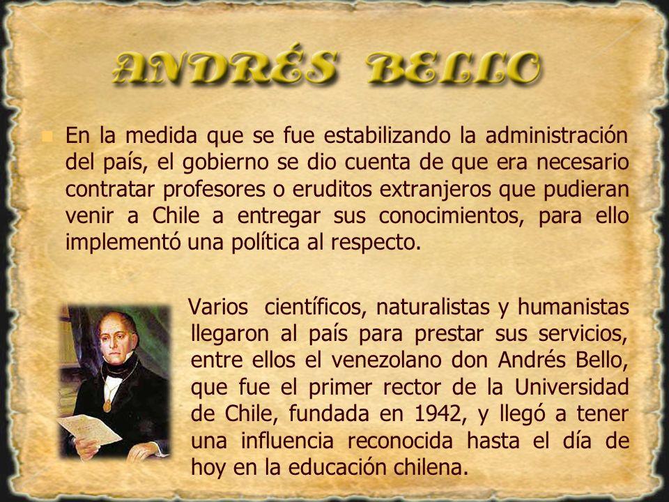 En la medida que se fue estabilizando la administración del país, el gobierno se dio cuenta de que era necesario contratar profesores o eruditos extranjeros que pudieran venir a Chile a entregar sus conocimientos, para ello implementó una política al respecto.