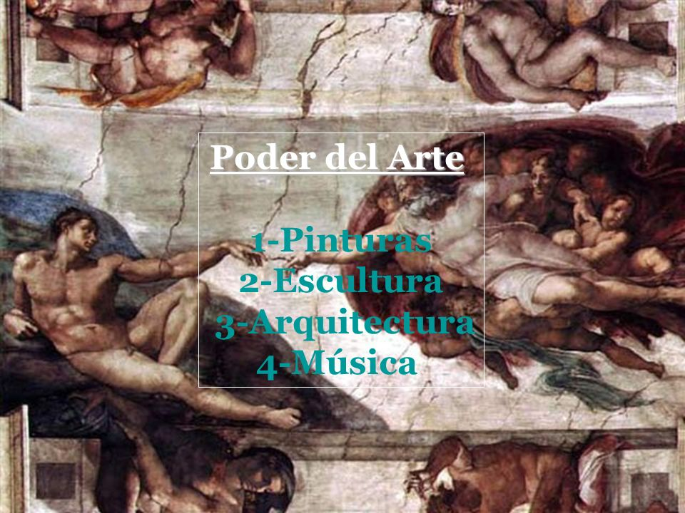 Poder del Arte 1-Pinturas 2-Escultura 3-Arquitectura 4-Música