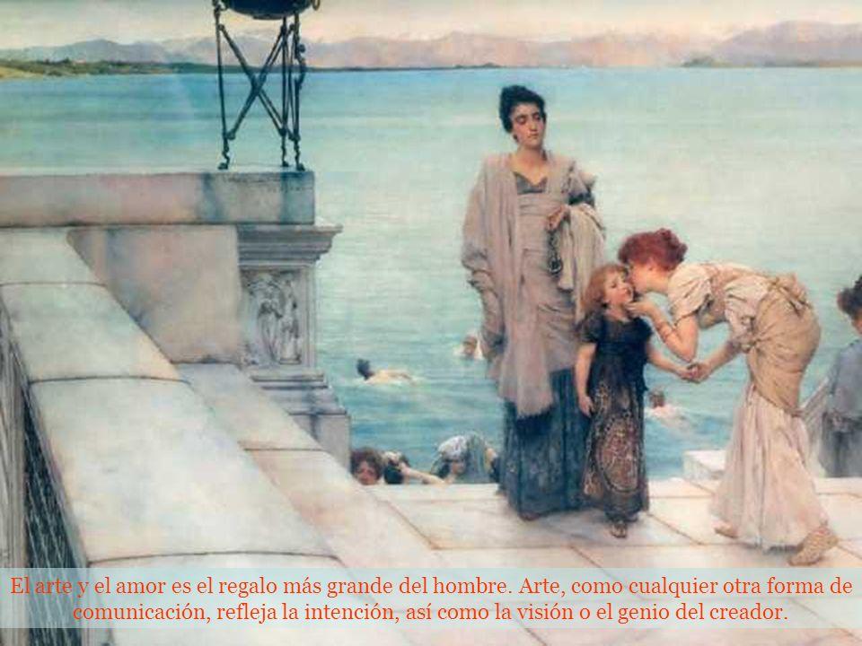 El arte y el amor es el regalo más grande del hombre