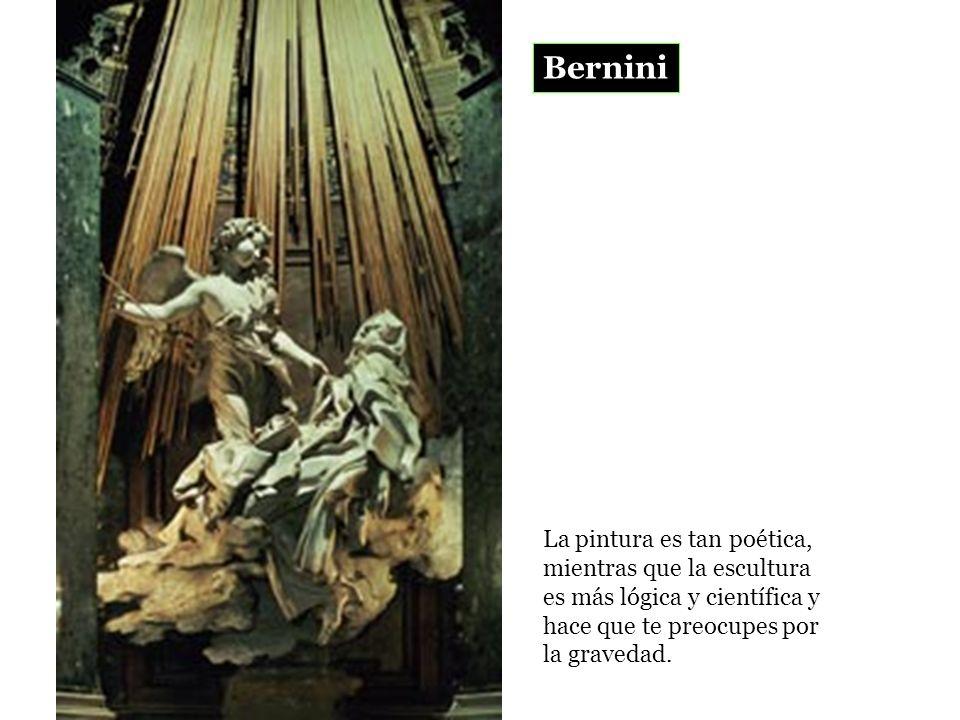 Bernini La pintura es tan poética, mientras que la escultura es más lógica y científica y hace que te preocupes por la gravedad.
