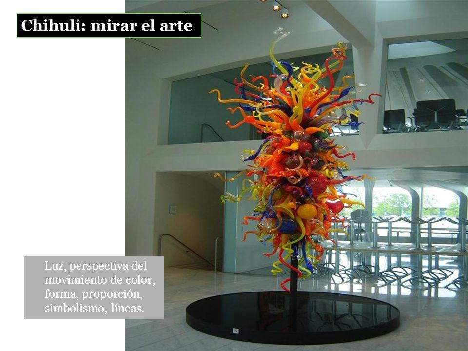 Chihuli: mirar el arte Luz, perspectiva del movimiento de color, forma, proporción, simbolismo, líneas.