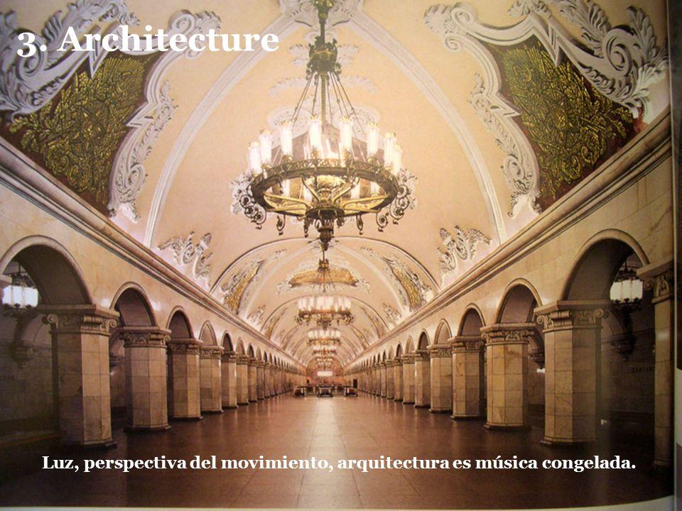 3. Architecture Luz, perspectiva del movimiento, arquitectura es música congelada.