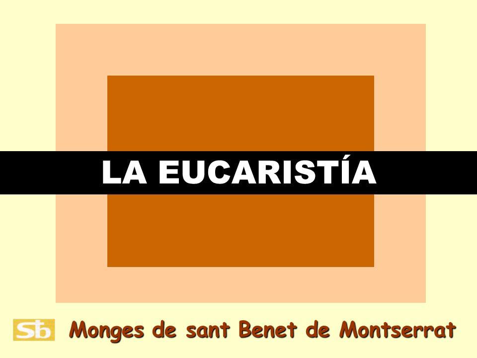 LA EUCARISTÍA Monges de sant Benet de Montserrat