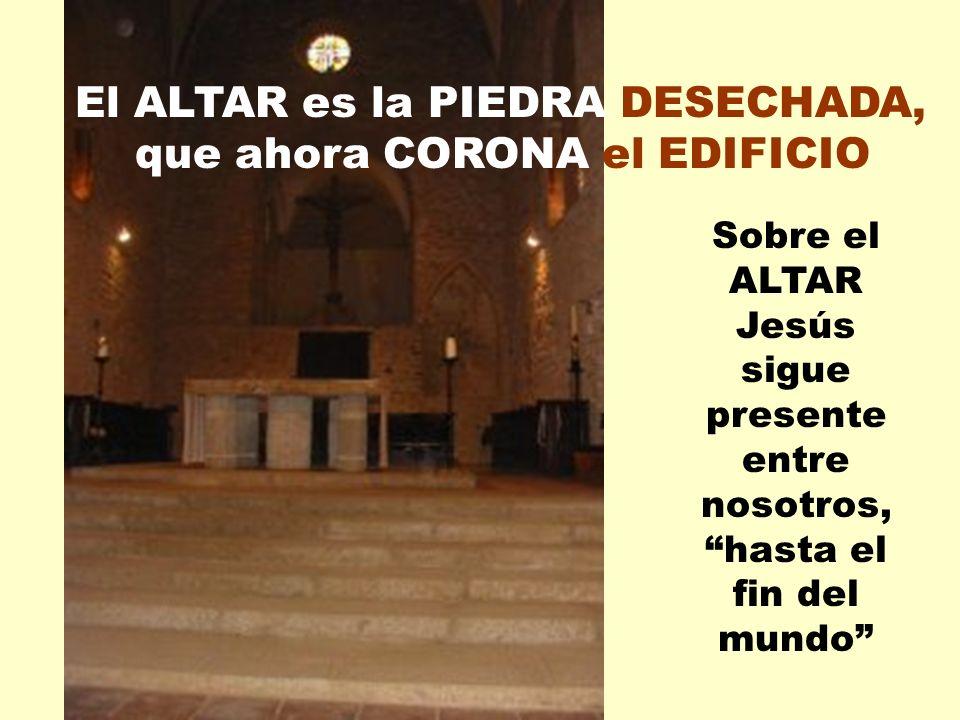 El ALTAR es la PIEDRA DESECHADA, que ahora CORONA el EDIFICIO