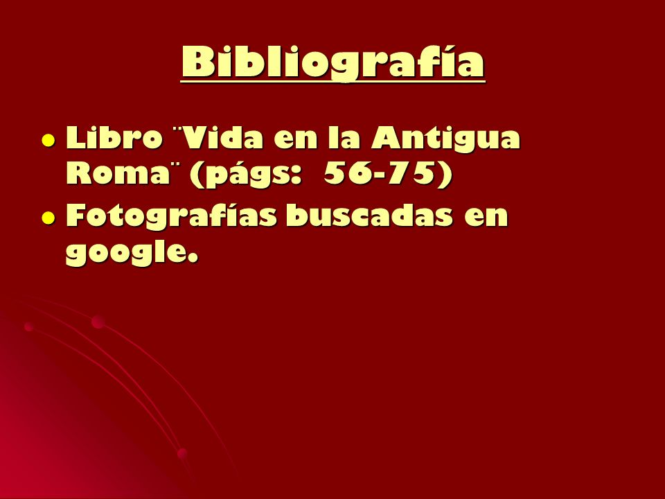 Bibliografía Libro ¨Vida en la Antigua Roma¨ (págs: 56-75)