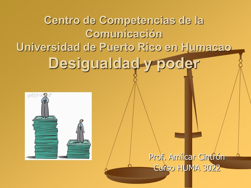 Centro de Competencias de la Comunicación Universidad de Puerto Rico en Humacao Desigualdad y poder