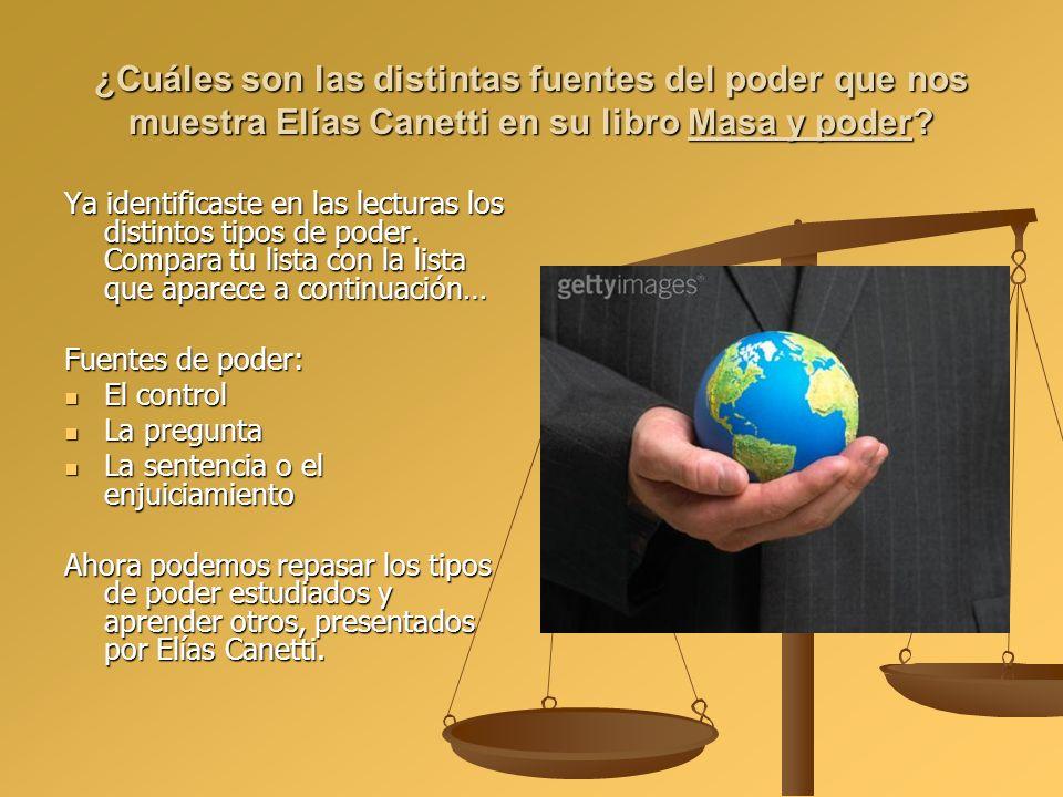 ¿Cuáles son las distintas fuentes del poder que nos muestra Elías Canetti en su libro Masa y poder