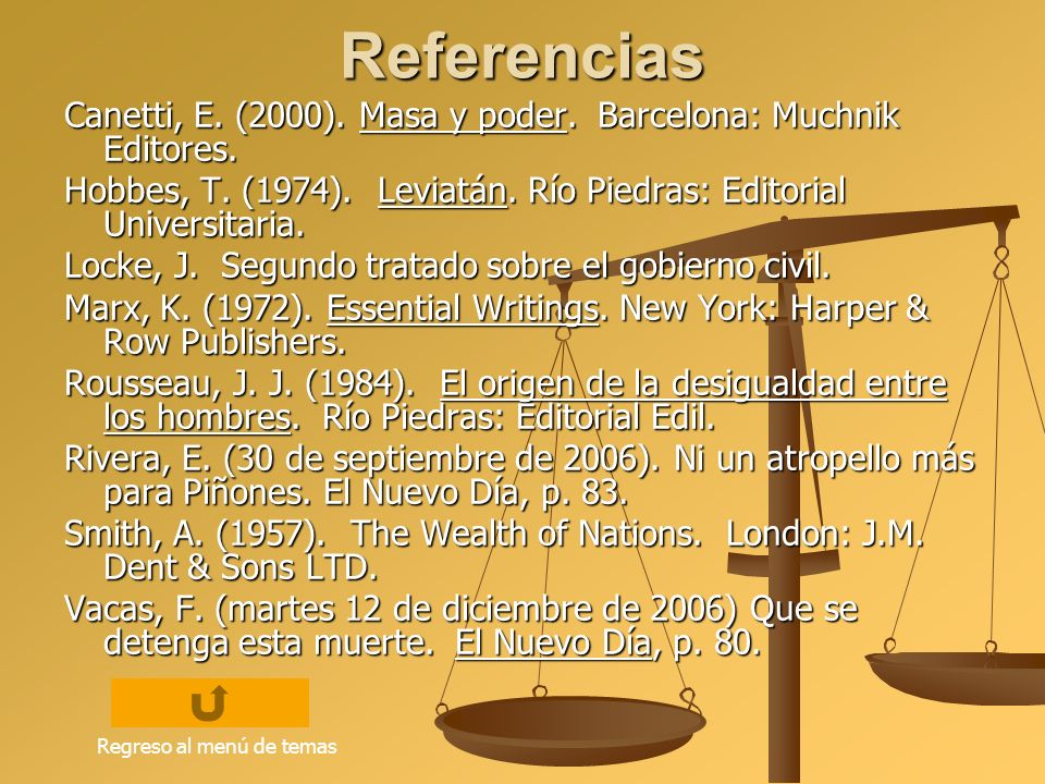 Referencias Canetti, E. (2000). Masa y poder. Barcelona: Muchnik Editores. Hobbes, T. (1974). Leviatán. Río Piedras: Editorial Universitaria.
