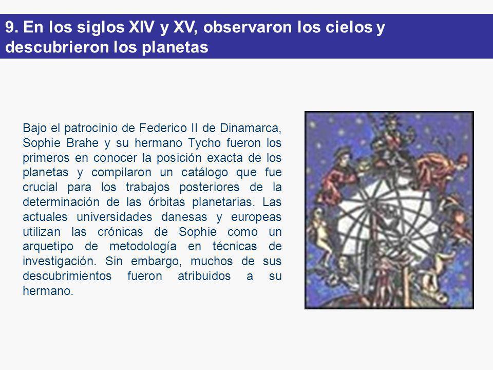 9. En los siglos XIV y XV, observaron los cielos y descubrieron los planetas