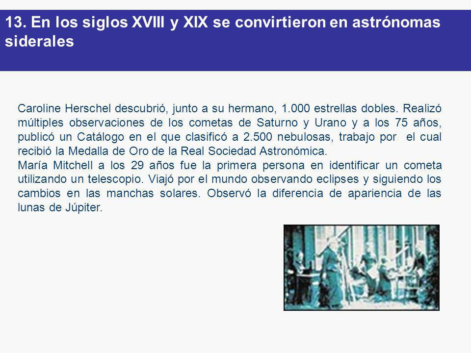 13. En los siglos XVIII y XIX se convirtieron en astrónomas siderales