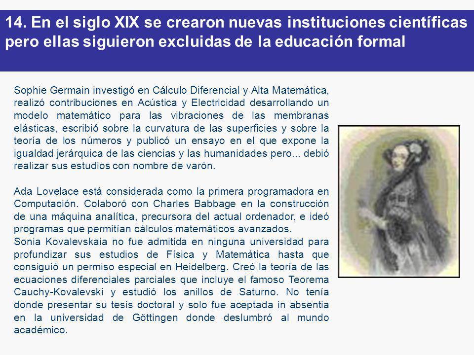 14. En el siglo XIX se crearon nuevas instituciones científicas pero ellas siguieron excluidas de la educación formal